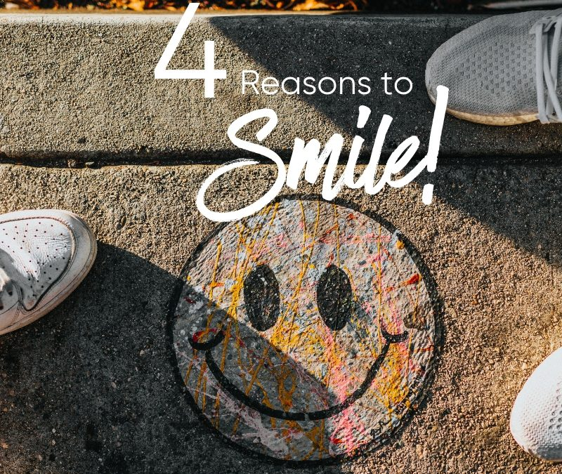 4 reasons to SMILE!